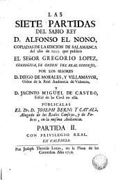 Las siete partidas del Sabio Rey D. Alfonso el Nono, 2: copiadas de la edición de Salamanca del año 1555 que publicó el Señor Gregorio López