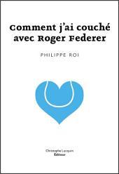 Comment j'ai couché avec Roger Federer: Lettre d'amour poétique
