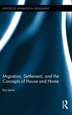 Migration  Settlement  and the Concepts of House and Home