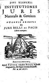 Jani Klenckii Institutiones Juris Naturalis & Gentium Ex Hugonis Grotii De Jure Belli Ac Pacis Libris Excerptae