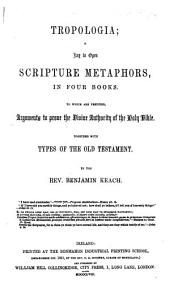 GTropología: a key to open Scripture metaphors [by B. Keach and T. Delaune. 3 vols. Vol.1, 2 want the title-leaves and are otherwise imperf. Vol.3 is entitled GTroposhymalogía [sic] by B.K.]. revised. By B. Keach