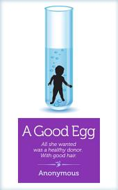 A Good Egg: All she wanted was a healthy donor. With good hair.