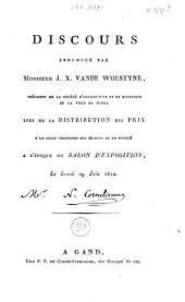 Discours prononcé par Monsieur J. X. Vande Woestyne, président de la Société d'agriculture et de botanique de la ville de Gand; lors de la distribution des prix ... 29 juin 1812 ...