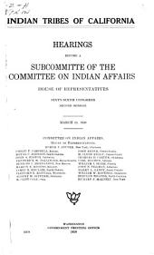 Indian Tribes of California: Hearings Before a Subcommittee of the Committee on Indian Affairs, House of Representatives, Sixty-sixth Congress, Second Session, March 23, 1920