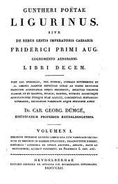 Ligurinus sive de rebus gestis Imperatoris Caesaris Friderici Primi Aug. Cognomento Aenobarbi: libri decem, Volume 1