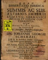 Diss. iur. de summis ac subalternis Imperii Romano-Germanici iudiciis, et eorum concurrentia