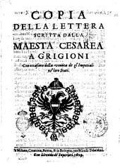 Copia della lettera scritta dalla maestà cesarea a Grigioni con occasione della venuta de gl'imperiali ne' loro stati