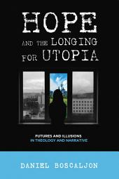 Hope and the Longing for Utopia: Futures and Illusions in Theology and Narrative