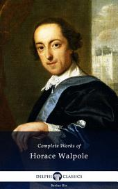 Delphi Complete Works of Horace Walpole (Illustrated)