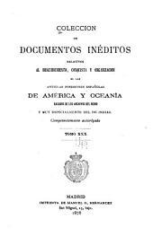 Colección de documentos inéditos, relativos al descubrimiento ... de las antiguas posesiones españolas de América y Oceanía: sacados de los archivos del reino, y muy especialmente del de Indias, Volumen 30