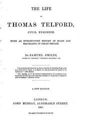 The Life of Thomas Telford, Civil Engineer: With an Introductory History of Roads and Travelling in Great Britain