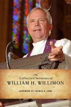 The Collected Sermons of William H  Willimon PDF