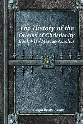 The History of the Origins of Christianity Book VII   Marcus Aurelius