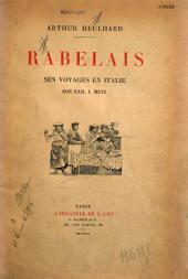 Rabelais: ses voyages en Italie, son exil à Metz