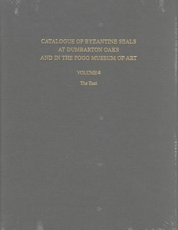 Catalogue of Byzantine Seals at Dumbarton Oaks and in the Fogg Museum of Art  The East PDF