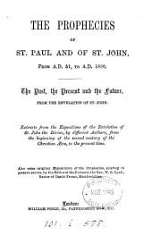 The prophecies of st. Paul and of st. John, from A.D. 51 to A.D. 1880. The past, the present, and the future from the Revelation of st. John