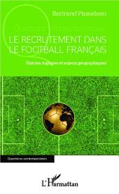 Le recrutement dans le football français: Histoire, logiques et enjeux géographiques