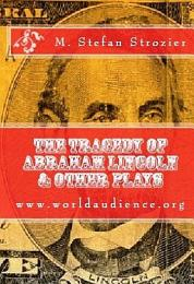 The Tragedy of Abraham Lincoln & Other Plays