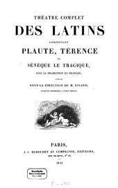 Théâtre complet des Latins, comprenant Plaute, Térence et Sénèque le Tragique, avec la traduction en français, publié sous la direction de Nisard