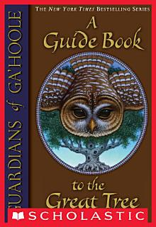 Guardians of Ga Hoole  A Guide Book to the Great Tree Book