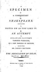 A specimen of a commentary on Shakespeare: Containing I. Notes on As you like it. II. An attempt to explain and illustrate various passages, on a new principle of criticism, derived from Mr. Locke's doctrine of the association of ideas, Volume 1