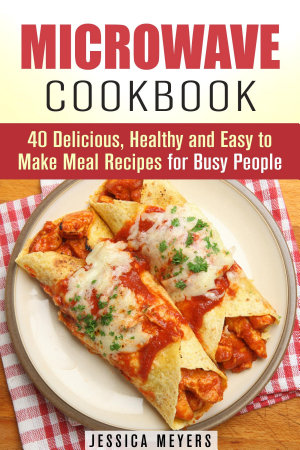 Microwave Cookbook  40 Delicious  Healthy and Easy to Make