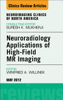 Neuroradiology Applications of High Field MR Imaging  An Issue of Neuroimaging Clinics   E Book PDF