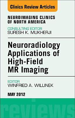 Neuroradiology Applications of High-Field MR Imaging, An Issue of Neuroimaging Clinics - E-Book