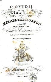 P. Ovidii Nasonis Metamorphoseon libri 15. cum appositis italico carmine interpretationibus ac notis. Volumen primum (-quintum): 5