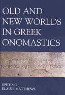 Download Old and New Worlds in Greek Onomastics Book