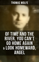 Thomas Wolfe  Of Time and the River  You Can t Go Home Again   Look Homeward  Angel PDF