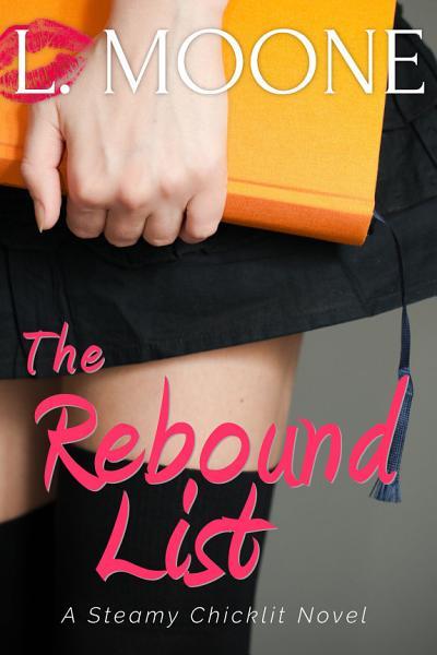 Download The Rebound List  A Steamy Chicklit Novel  Book