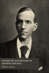 Scottish Life and Character in Anecdote and Story