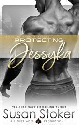 Protecting Jessyka: A Navy SEAL Military Romantic Suspense
