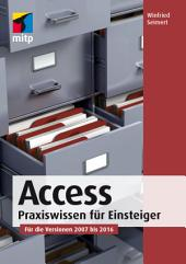 Access: Praxiswissen für Einsteiger. Für die Versionen 2007 bis 2016