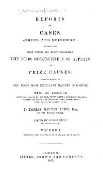 English Admiralty Reports  Reports of cases argued and determined before the most noble and right honorable the lords commissioners of appeals in prize causes  also on appeal to the King s Most Excellent Majesty in Council  1809 1811      By Thomas Harman Acton  Cases selected from volume s  I   VII   of Notes of cases     1841  1850 PDF