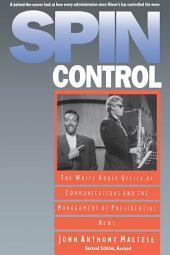 Spin Control: The White House Office of Communications and the Management of Presidential News, Edition 2