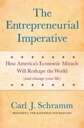 The Entrepreneurial Imperative: How America's Economic Miracle Will Reshape the World (and Change Your Life)