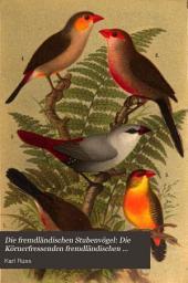 Die fremdländischen Stubenvögel: Die Körnerfressenden fremdländischen Stubenvogel