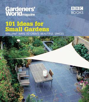 Gardeners  World  101 Ideas for Small Gardens PDF