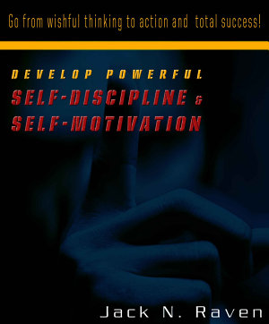 Develop Powerful Self Discipline and Self Motivation   Go From Wishful Thinking to Action and Total Success  PDF
