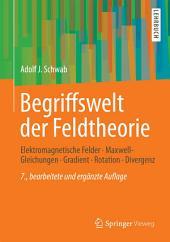 Begriffswelt der Feldtheorie: Elektromagnetische Felder, Maxwell-Gleichungen, Gradient, Rotation, Divergenz, Ausgabe 7
