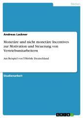 Monetäre und nicht monetäre Incentives zur Motivation und Steuerung von Vertriebsmitarbeitern: Am Beispiel von T-Mobile Deutschland