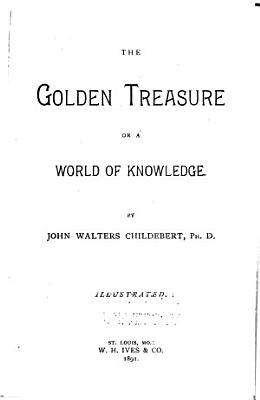The Golden Treasure  Or a World of Knowledge PDF