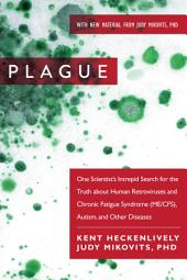 Plague: One Scientist s Intrepid Search for the Truth about Human Retroviruses and Chronic Fatigue Syndrome (ME/CFS), Autism, and Other Diseases