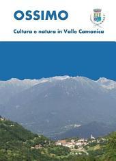 Ossimo: cultura e natura in Valle Camonica: Cultura e natura in Valle Camonica
