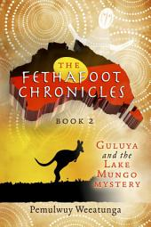 The Fethafoot Chronicles: Guluya and the Lake Mungo Mystery