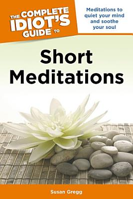 The Complete Idiot s Guide to Short Meditations PDF