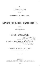 The Ancient Laws of the Fifteenth Century for King's College Cambridge and for the Public School of Eton College