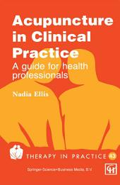 Acupuncture in Clinical Practice: A guide for health professionals
